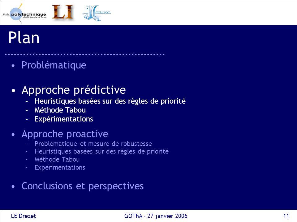 LE DrezetGOThA - 27 janvier 200611 Plan Problématique Approche prédictive –Heuristiques basées sur des règles de priorité –Méthode Tabou –Expérimentat