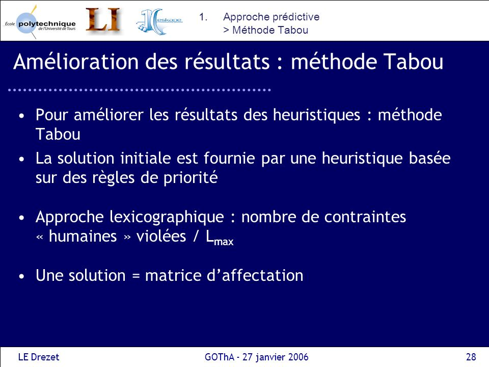 LE DrezetGOThA - 27 janvier 200628 Amélioration des résultats : méthode Tabou Pour améliorer les résultats des heuristiques : méthode Tabou La solutio