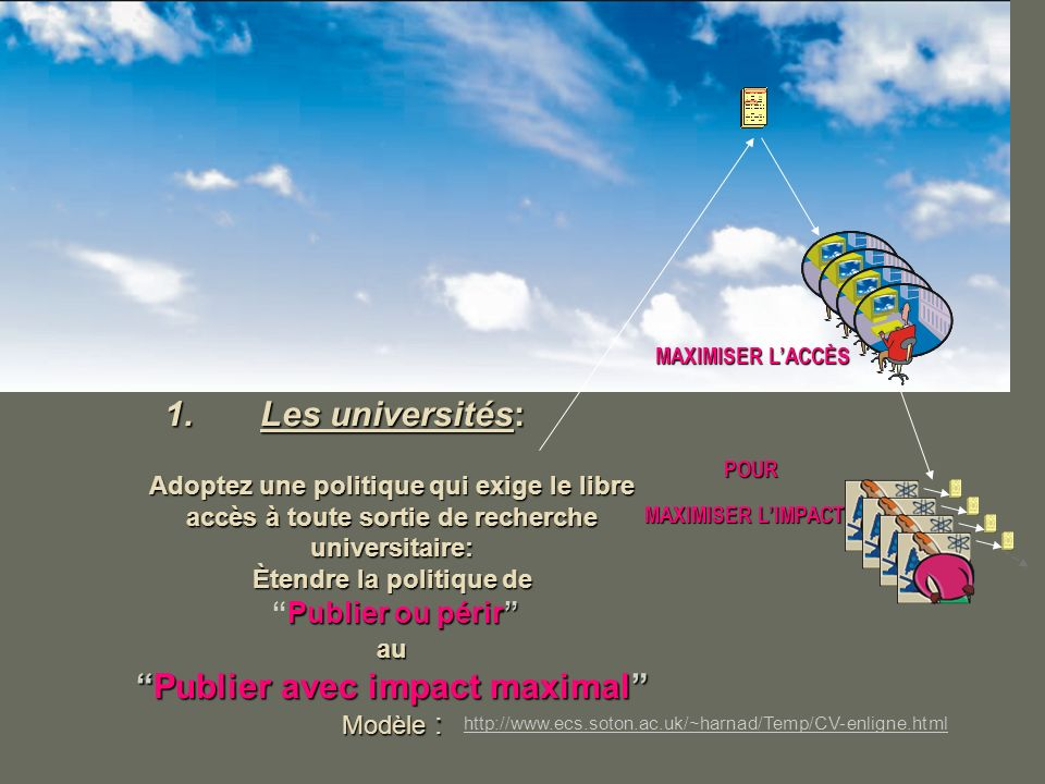 POUR MAXIMISER LIMPACT MAXIMISER LIMPACT MAXIMISER LACCÈS 1.Les universités: Adoptez une politique qui exige le libre accès à toute sortie de recherch