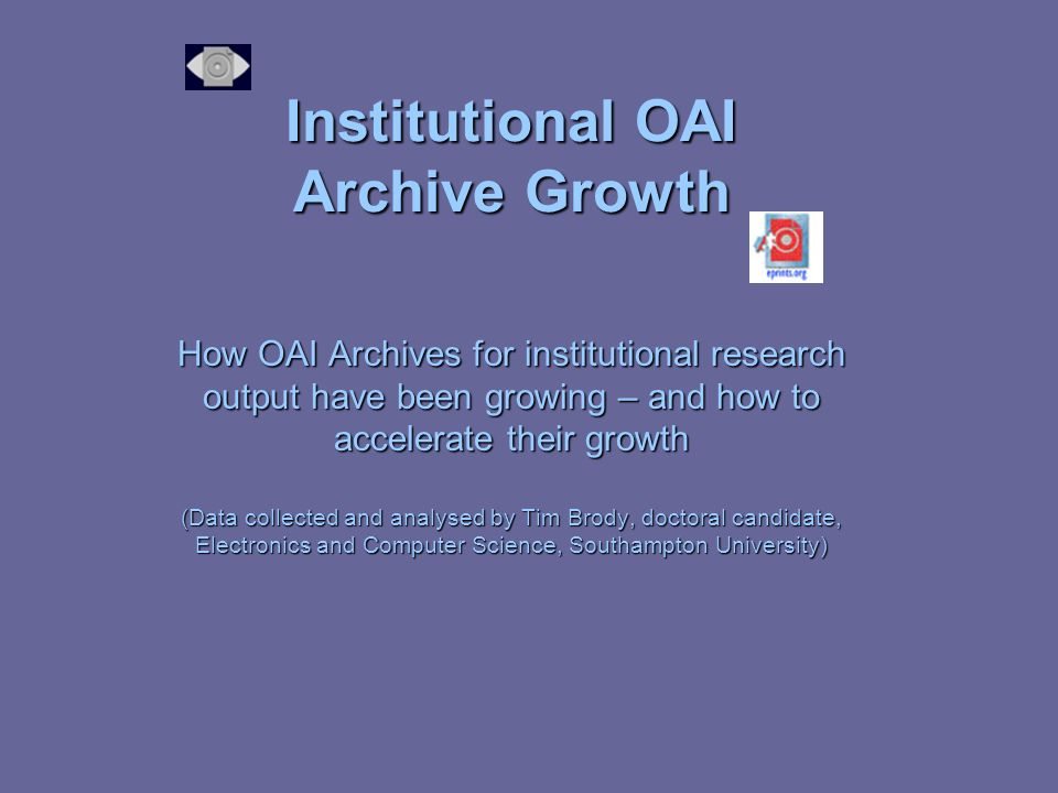 Institutional OAI Archive Growth How OAI Archives for institutional research output have been growing – and how to accelerate their growth (Data colle