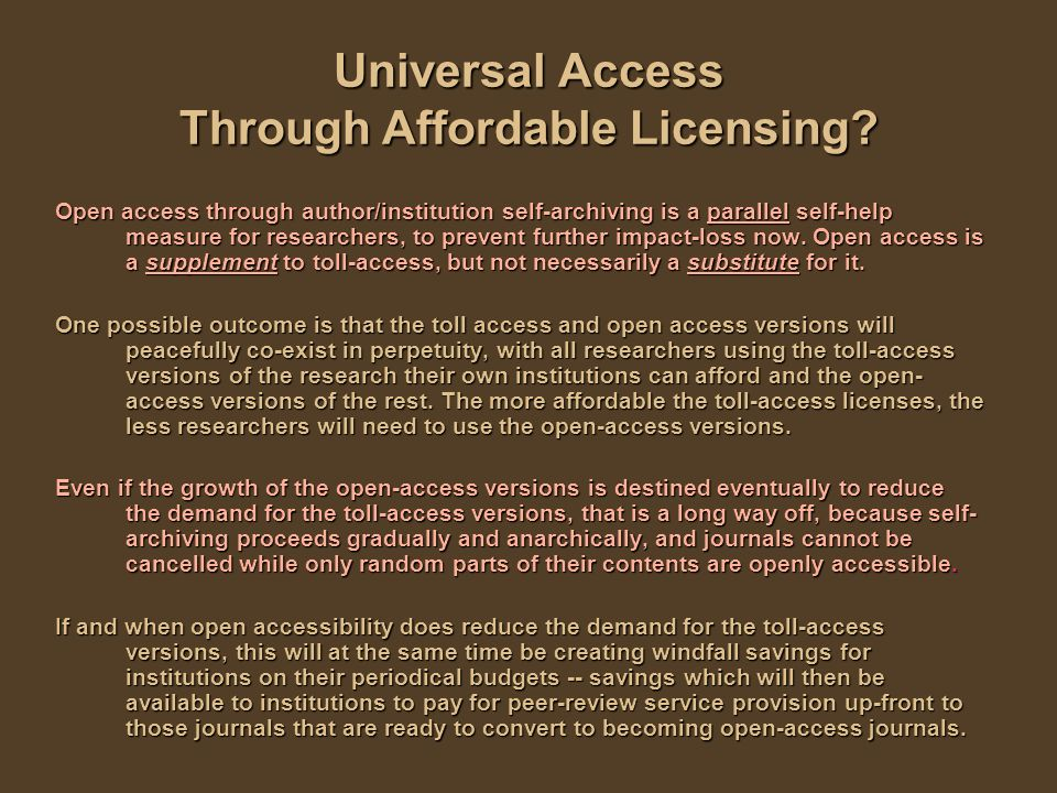 Universal Access Through Affordable Licensing? Open access through author/institution self-archiving is a parallel self-help measure for researchers,