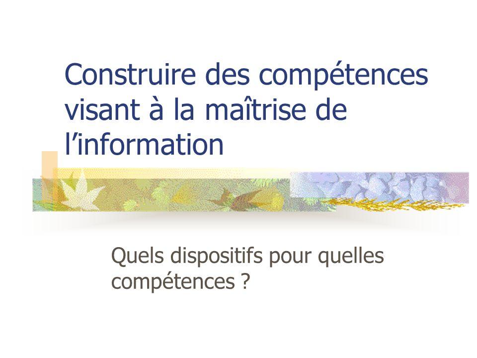 Construire des compétences visant à la maîtrise de linformation Quels dispositifs pour quelles compétences ?