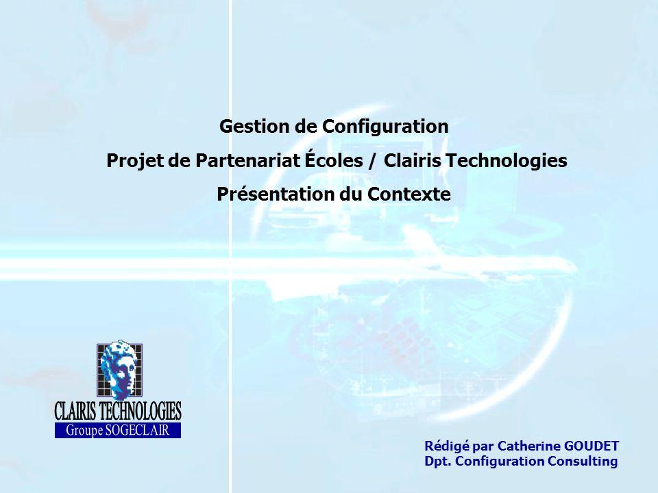 Clairis Technologies confidential & proprietary 1 Gestion de Configuration Projet de Partenariat Écoles / Clairis Technologies Présentation du Contexte Rédigé par Catherine GOUDET Dpt.