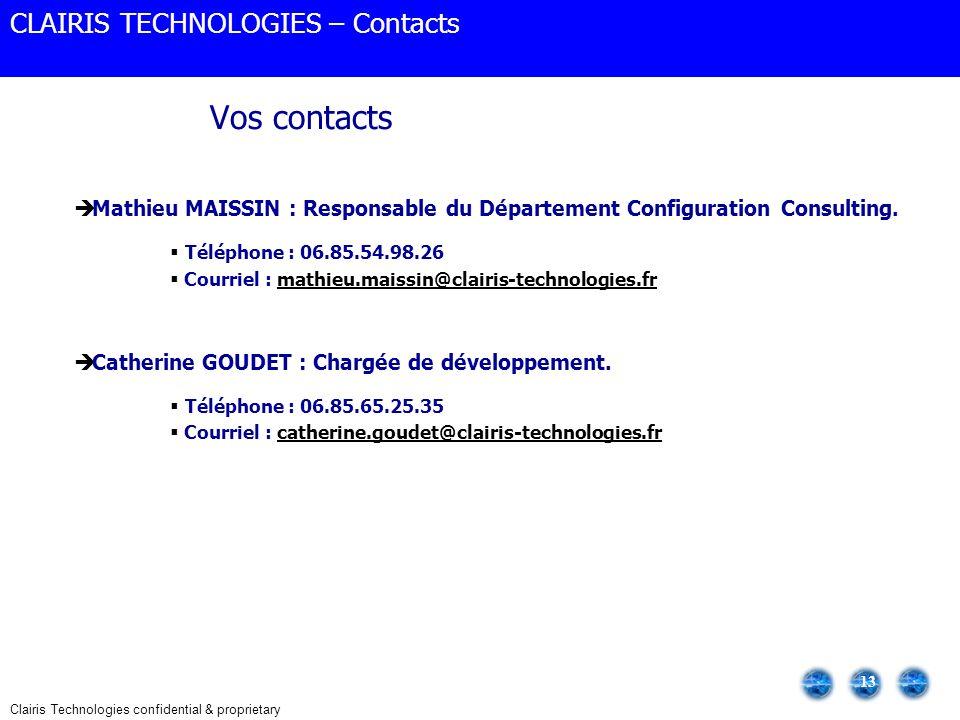 Clairis Technologies confidential & proprietary 13 Mathieu MAISSIN : Responsable du Département Configuration Consulting. Téléphone : 06.85.54.98.26 C