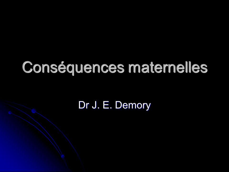 Conséquences maternelles Dr J. E. Demory