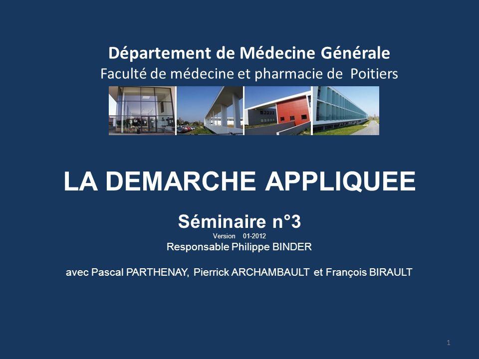 Département de Médecine Générale Faculté de médecine et pharmacie de Poitiers LA DEMARCHE APPLIQUEE Séminaire n°3 Version 01-2012 Responsable Philippe