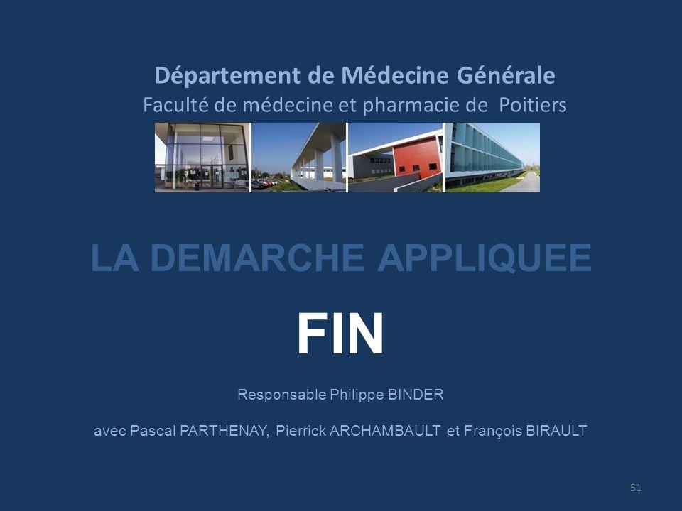 Département de Médecine Générale Faculté de médecine et pharmacie de Poitiers LA DEMARCHE APPLIQUEE FIN Responsable Philippe BINDER avec Pascal PARTHE