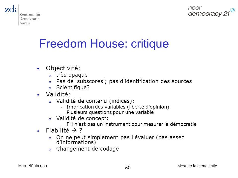 Marc Bühlmann Mesurer la démocratie 50 Freedom House: critique Objectivité: o très opaque o Pas de subscores; pas didentification des sources o Scient