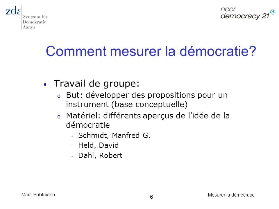 Marc Bühlmann Mesurer la démocratie 57 Sous-groupes Embedded/ Defect democracies: Analyse des systèmes hybrides (entre démocratie et autocratie) BTI: Observation de la transformation