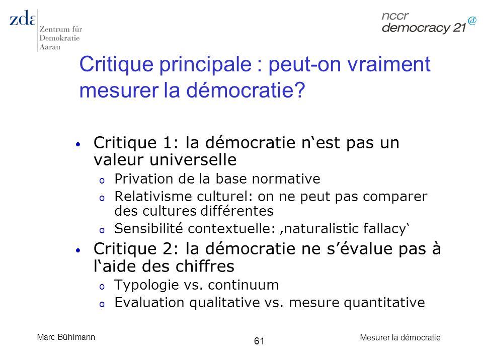 Marc Bühlmann Mesurer la démocratie 61 Critique principale : peut-on vraiment mesurer la démocratie? Critique 1: la démocratie nest pas un valeur univ