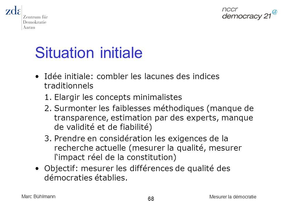 Marc Bühlmann Mesurer la démocratie 68 Idée initiale: combler les lacunes des indices traditionnels 1.Elargir les concepts minimalistes 2.Surmonter le