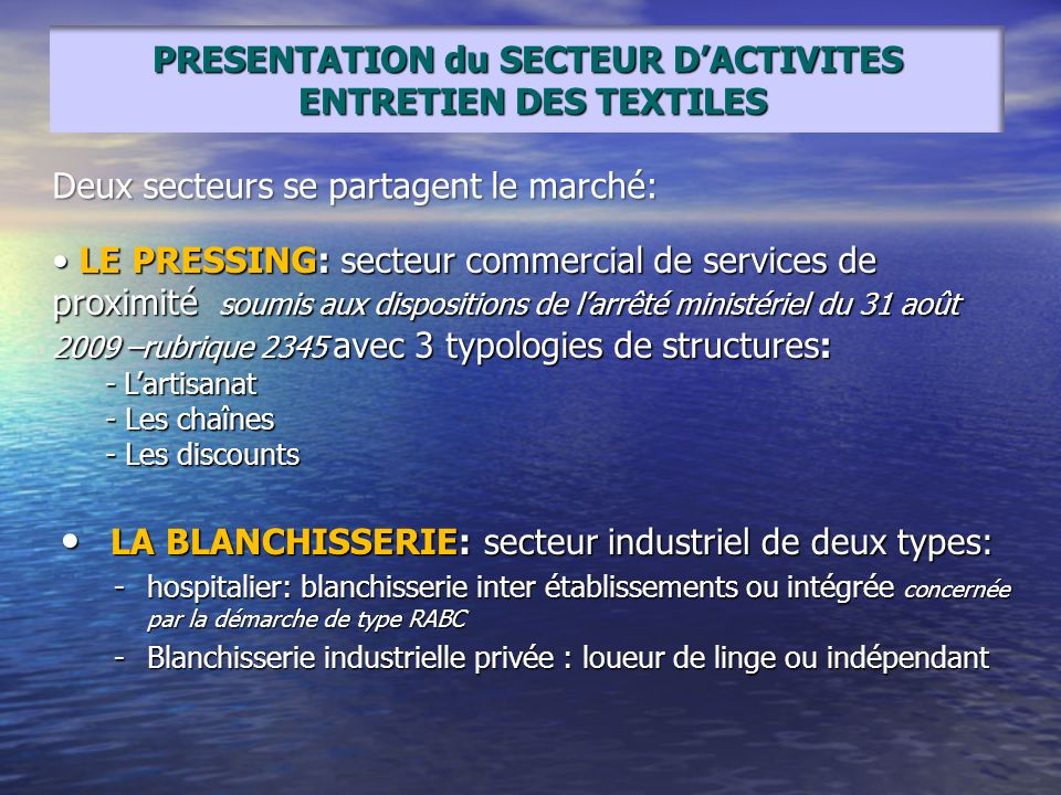 PRESENTATION du SECTEUR DACTIVITES ENTRETIEN DES TEXTILES LA BLANCHISSERIE: secteur industriel de deux types: LA BLANCHISSERIE: secteur industriel de
