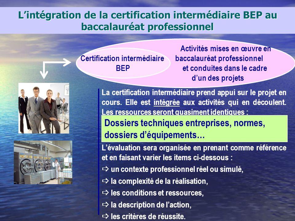 Lintégration de la certification intermédiaire BEP au baccalauréat professionnel La certification intermédiaire prend appui sur le projet en cours. El
