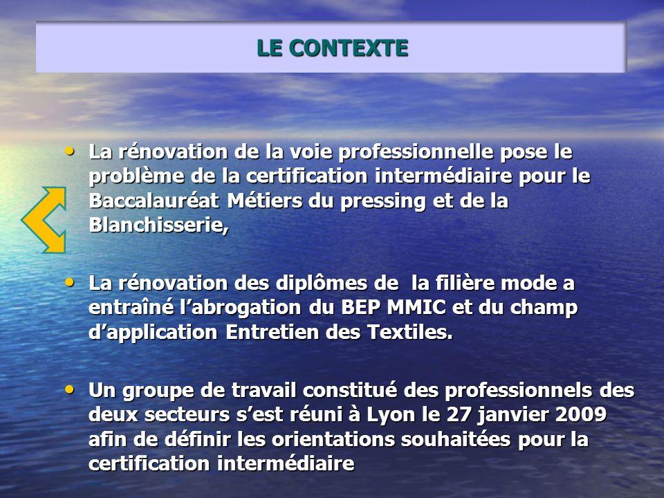 LE CONTEXTE La rénovation de la voie professionnelle pose le problème de la certification intermédiaire pour le Baccalauréat Métiers du pressing et de