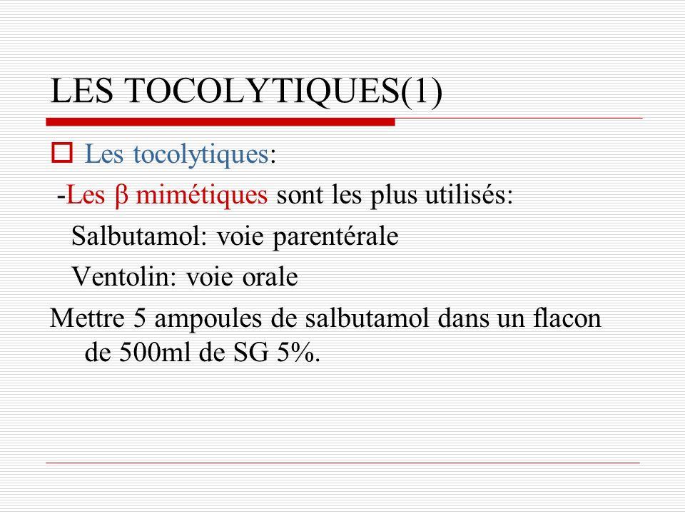LES TOCOLYTIQUES(1) Les tocolytiques: -Les β mimétiques sont les plus utilisés: Salbutamol: voie parentérale Ventolin: voie orale Mettre 5 ampoules de