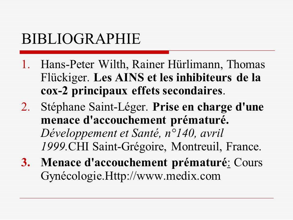 BIBLIOGRAPHIE 1.Hans-Peter Wilth, Rainer Hürlimann, Thomas Flückiger. Les AINS et les inhibiteurs de la cox-2 principaux effets secondaires. 2.Stéphan