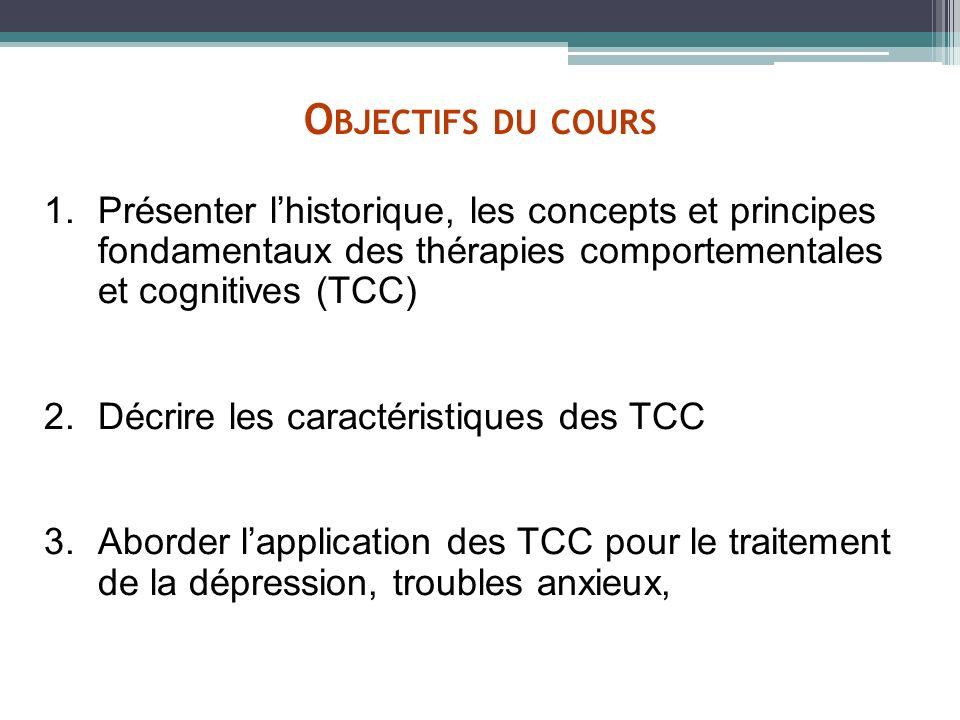 O BJECTIFS DU COURS 1.Présenter lhistorique, les concepts et principes fondamentaux des thérapies comportementales et cognitives (TCC) 2.Décrire les c