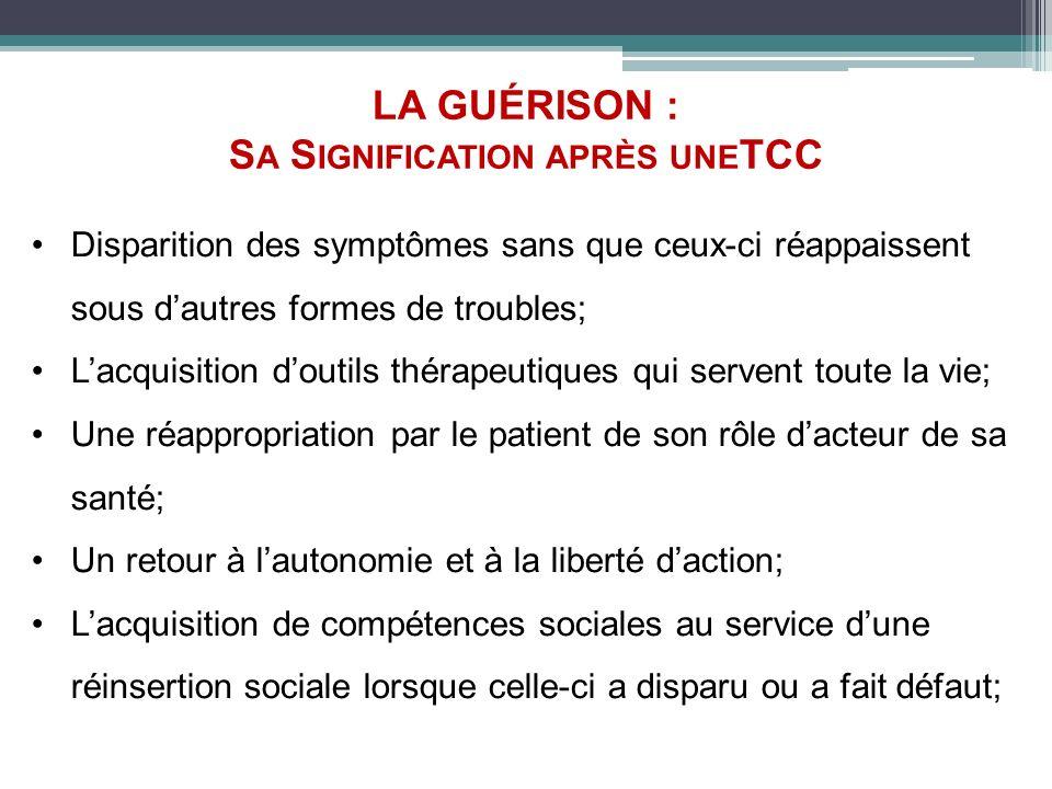 LA GUÉRISON : S A S IGNIFICATION APRÈS UNE TCC Disparition des symptômes sans que ceux-ci réappaissent sous dautres formes de troubles; Lacquisition d