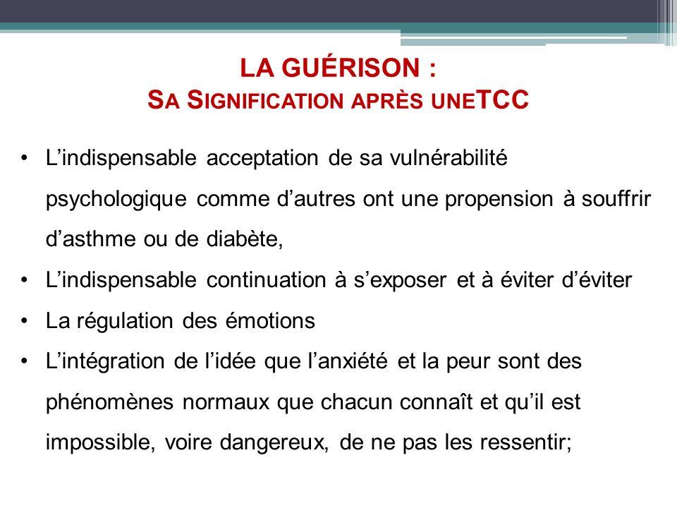 LA GUÉRISON : S A S IGNIFICATION APRÈS UNE TCC Lindispensable acceptation de sa vulnérabilité psychologique comme dautres ont une propension à souffri