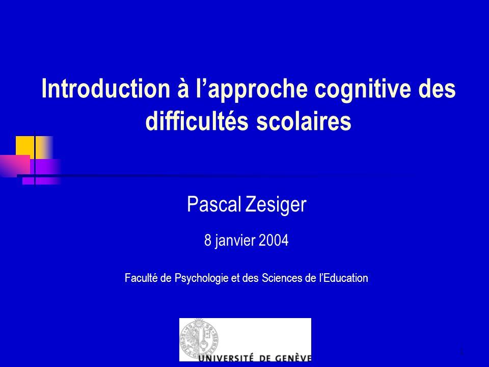 1 Introduction à lapproche cognitive des difficultés scolaires Pascal Zesiger 8 janvier 2004 Faculté de Psychologie et des Sciences de lEducation
