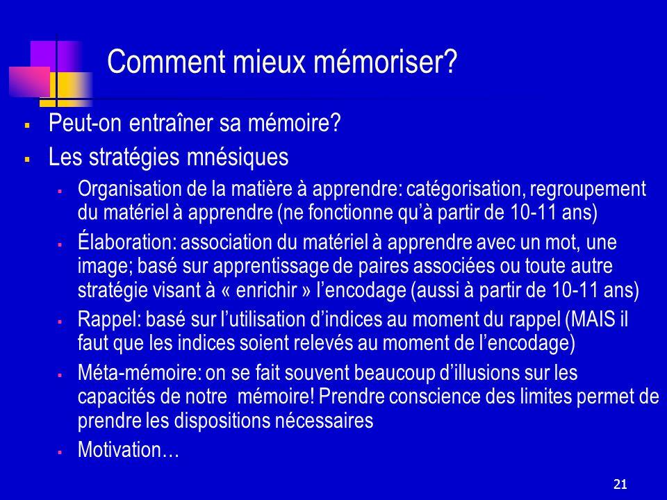 21 Comment mieux mémoriser? Peut-on entraîner sa mémoire? Les stratégies mnésiques Organisation de la matière à apprendre: catégorisation, regroupemen
