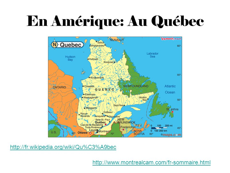 En Amérique: Au Québec http://fr.wikipedia.org/wiki/Qu%C3%A9bec http://www.montrealcam.com/fr-sommaire.html