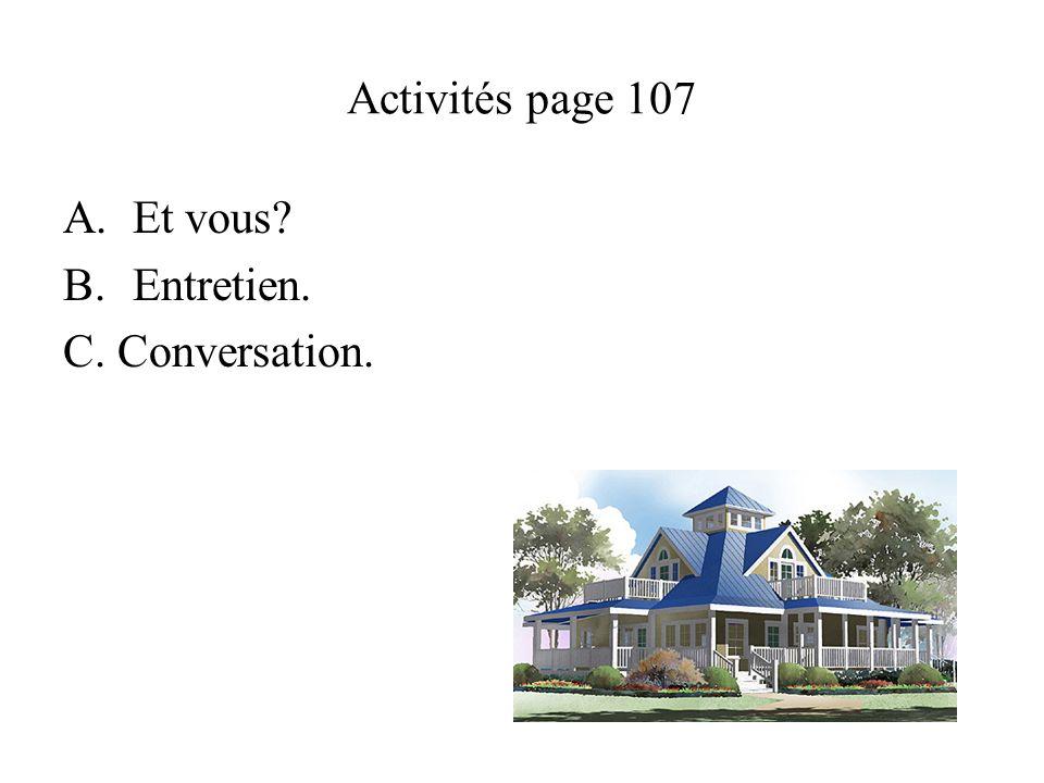 Activités page 107 A.Et vous B.Entretien. C. Conversation.