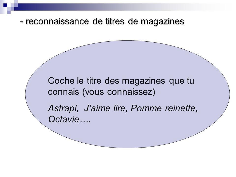 Coche le titre des magazines que tu connais (vous connaissez) Astrapi, Jaime lire, Pomme reinette, Octavie….