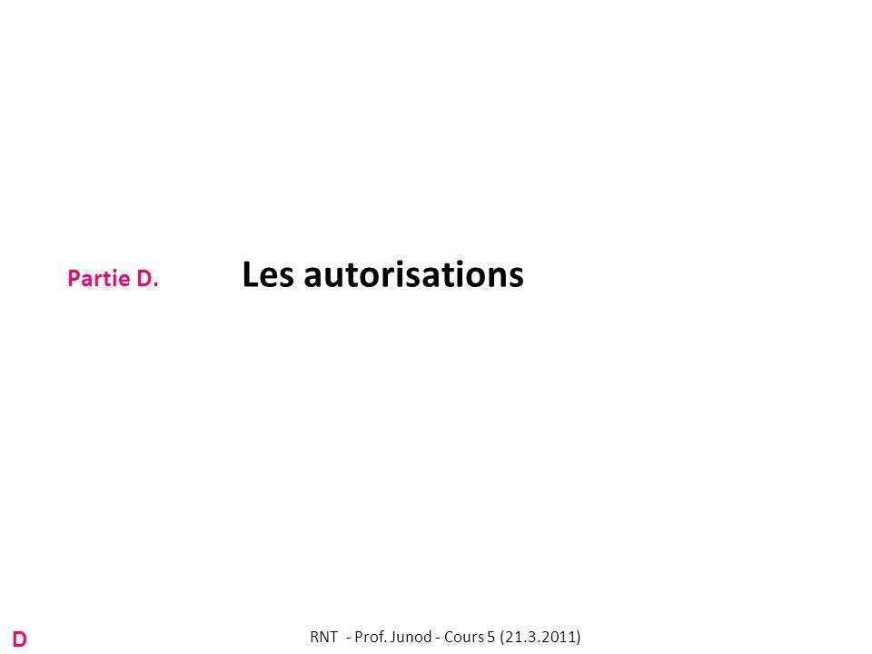 Partie D. Les autorisations RNT - Prof. Junod - Cours 5 (21.3.2011) D