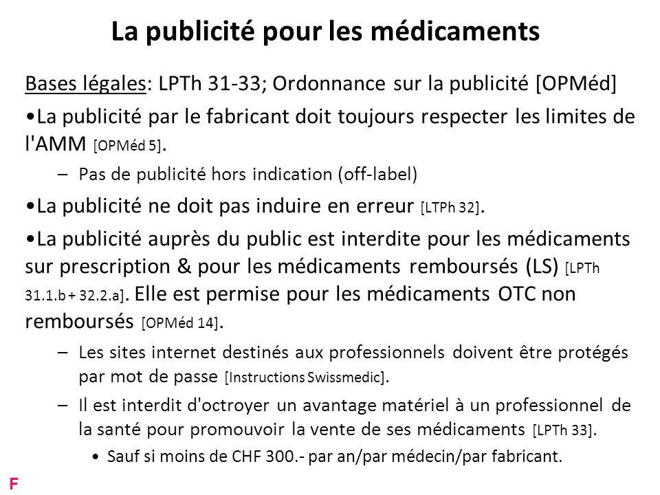 La publicité pour les médicaments Bases légales: LPTh 31-33; Ordonnance sur la publicité [OPMéd] La publicité par le fabricant doit toujours respecter les limites de l AMM [OPMéd 5].