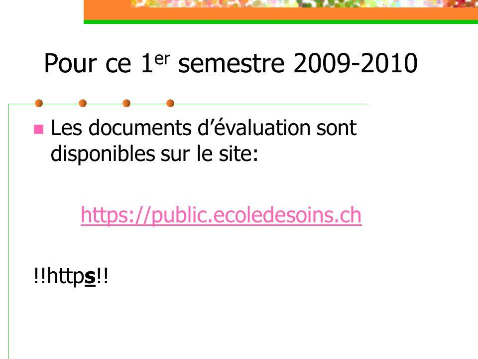 Pour ce 1 er semestre 2009-2010 Les documents dévaluation sont disponibles sur le site: https://public.ecoledesoins.ch !!https!!