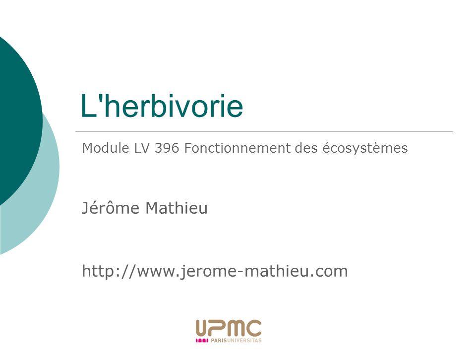 L'herbivorie Jérôme Mathieu http://www.jerome-mathieu.com Module LV 396 Fonctionnement des écosystèmes