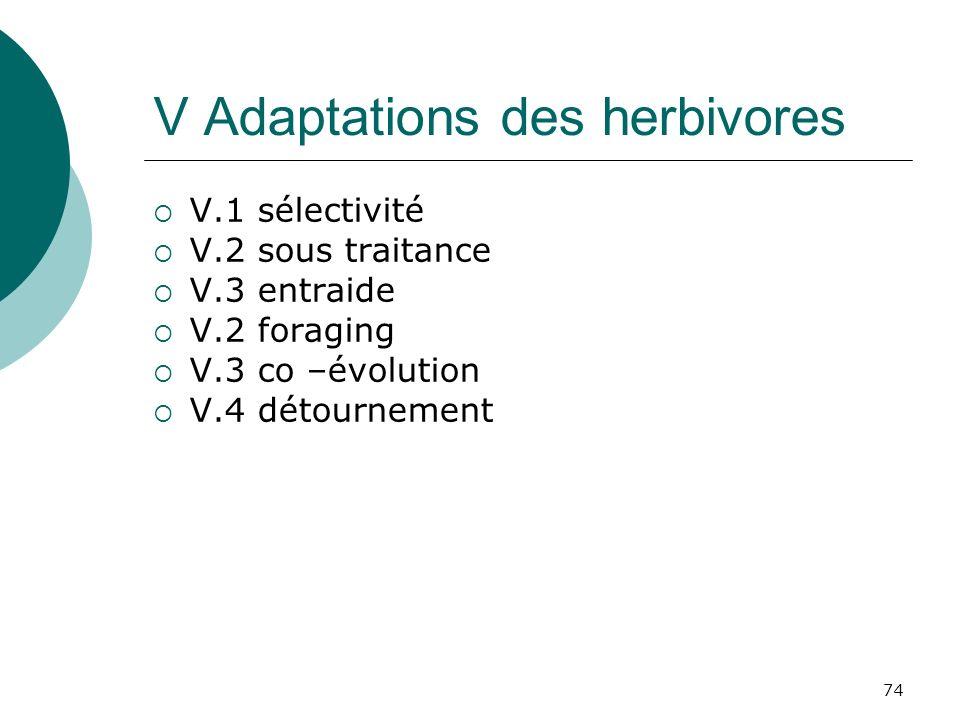 74 V Adaptations des herbivores V.1 sélectivité V.2 sous traitance V.3 entraide V.2 foraging V.3 co –évolution V.4 détournement