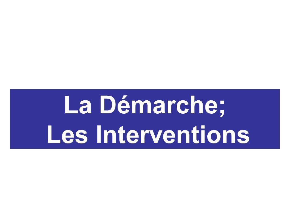 La Démarche; Les Interventions