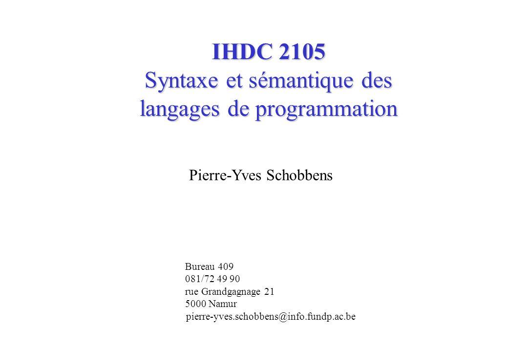 IHDC 2105 Syntaxe et sémantique des langages de programmation Pierre-Yves Schobbens Bureau 409 081/72 49 90 rue Grandgagnage 21 5000 Namur pierre-yves