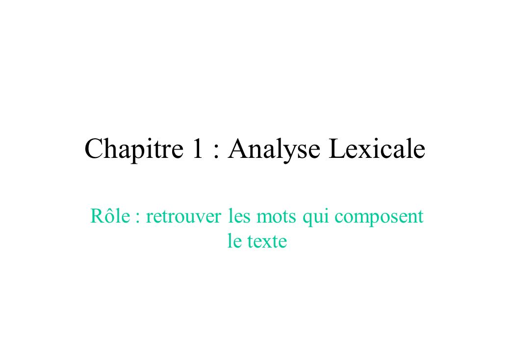 Chapitre 1 : Analyse Lexicale Rôle : retrouver les mots qui composent le texte