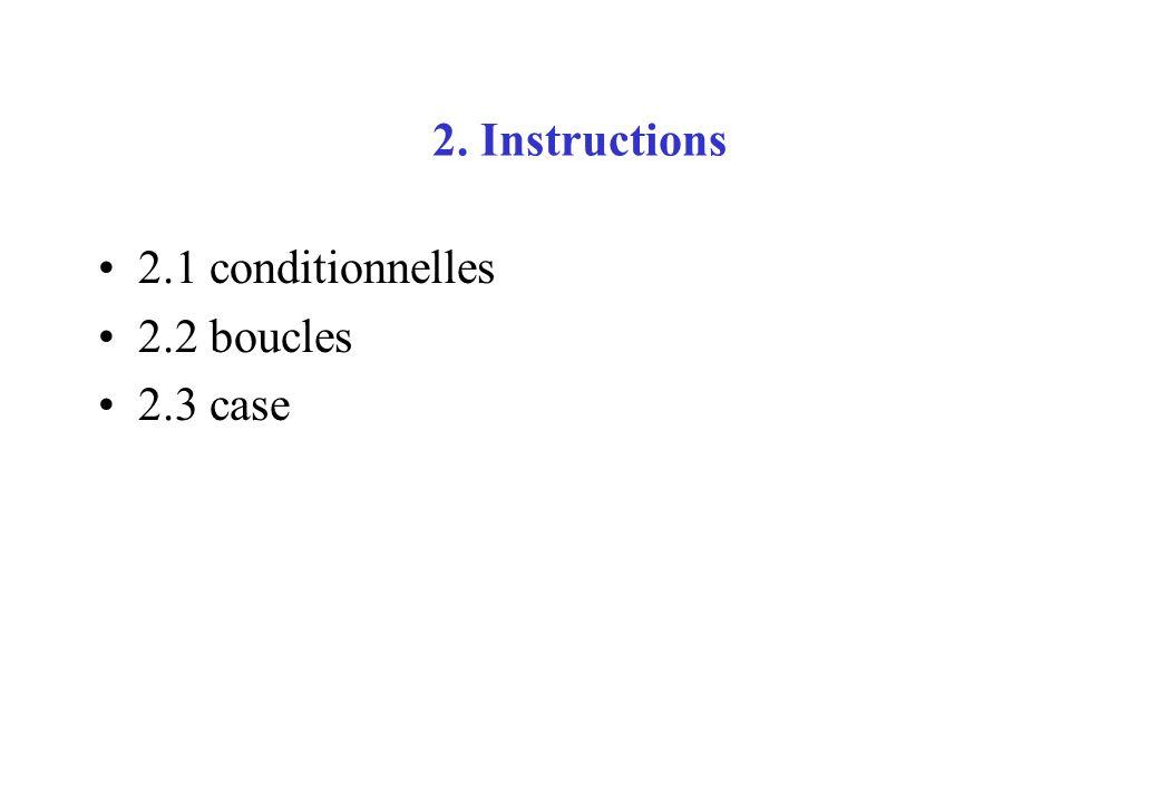 2. Instructions 2.1 conditionnelles 2.2 boucles 2.3 case