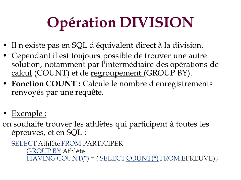 Opération DIVISION Il n'existe pas en SQL d'équivalent direct à la division. Cependant il est toujours possible de trouver une autre solution, notamme