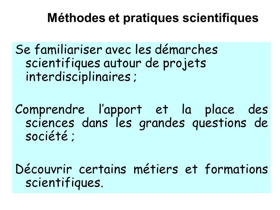 Méthodes et pratiques scientifiques Se familiariser avec les démarches scientifiques autour de projets interdisciplinaires ; Comprendre lapport et la