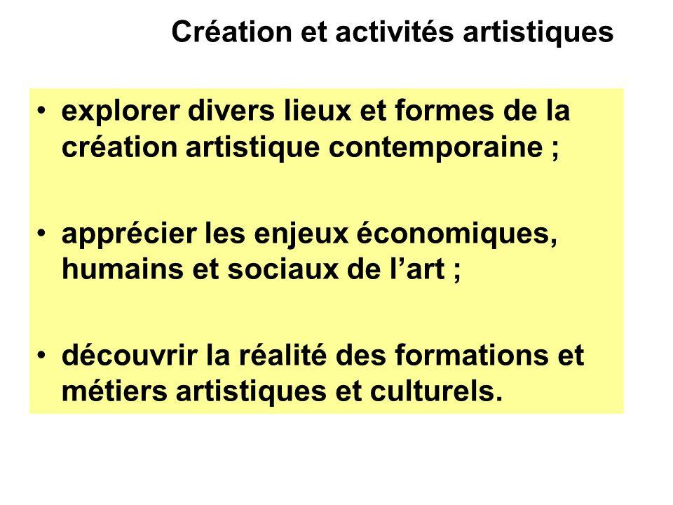 Création et activités artistiques explorer divers lieux et formes de la création artistique contemporaine ; apprécier les enjeux économiques, humains