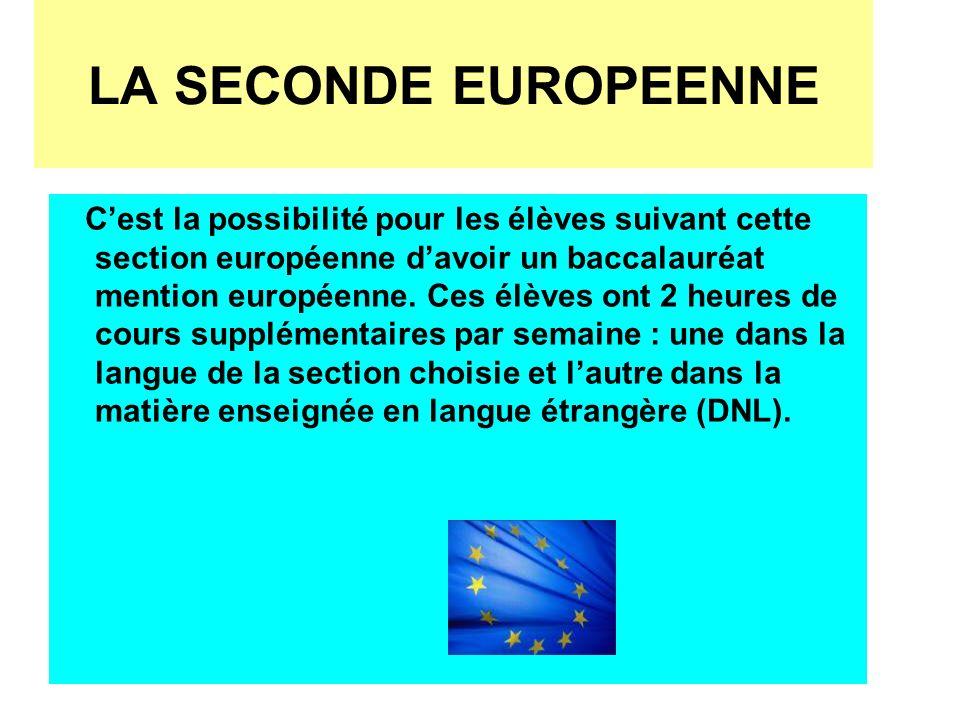 LA SECONDE EUROPEENNE Cest la possibilité pour les élèves suivant cette section européenne davoir un baccalauréat mention européenne. Ces élèves ont 2