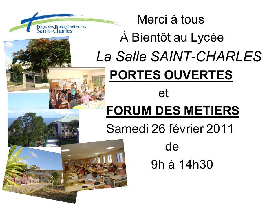 Merci à tous À Bientôt au Lycée La Salle SAINT-CHARLES PORTES OUVERTES et FORUM DES METIERS Samedi 26 février 2011 de 9h à 14h30