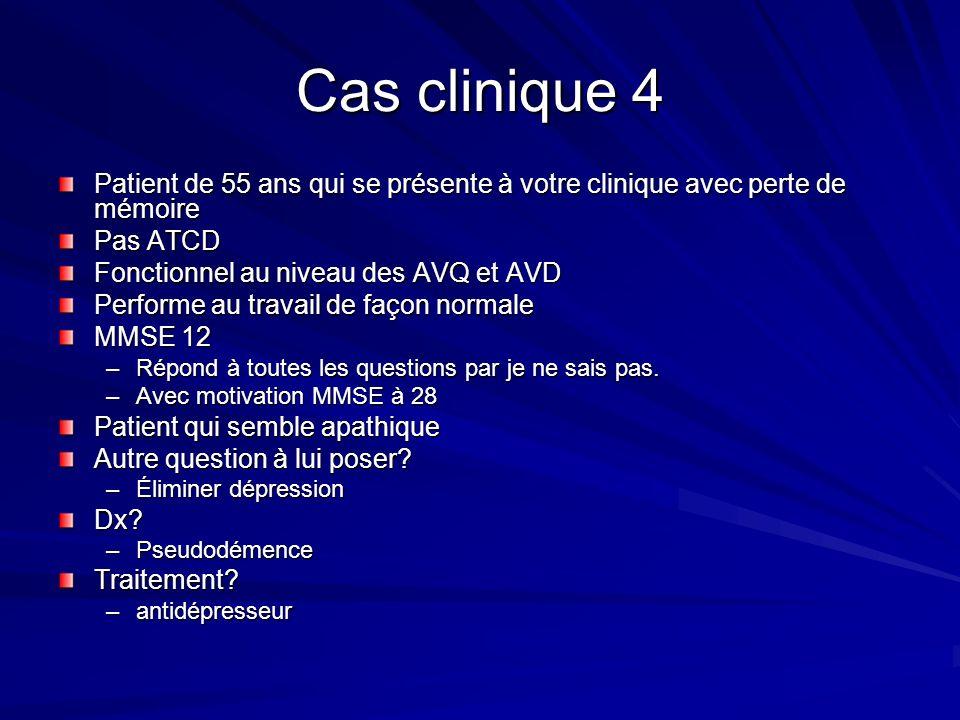 Cas clinique 4 Patient de 55 ans qui se présente à votre clinique avec perte de mémoire Pas ATCD Fonctionnel au niveau des AVQ et AVD Performe au trav