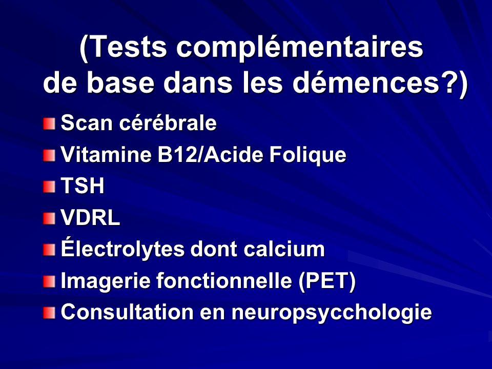 Scan cérébrale Vitamine B12/Acide Folique TSHVDRL Électrolytes dont calcium Imagerie fonctionnelle (PET) Consultation en neuropsycchologie