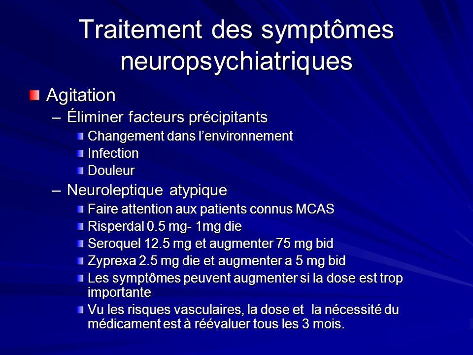 Traitement des symptômes neuropsychiatriques Agitation –Éliminer facteurs précipitants Changement dans lenvironnement InfectionDouleur –Neuroleptique