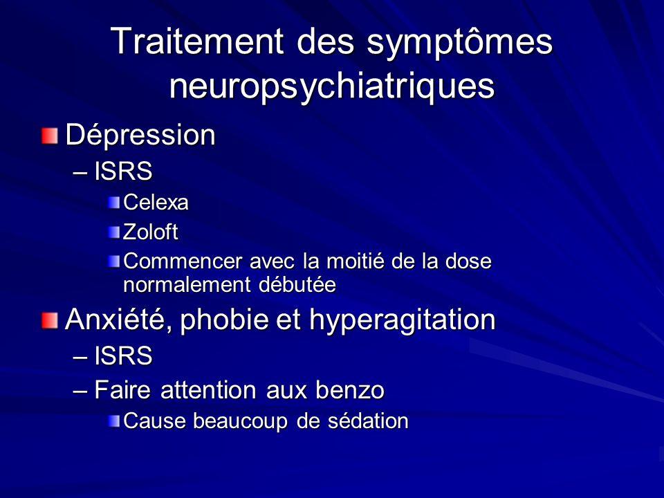 Traitement des symptômes neuropsychiatriques Dépression –ISRS CelexaZoloft Commencer avec la moitié de la dose normalement débutée Anxiété, phobie et
