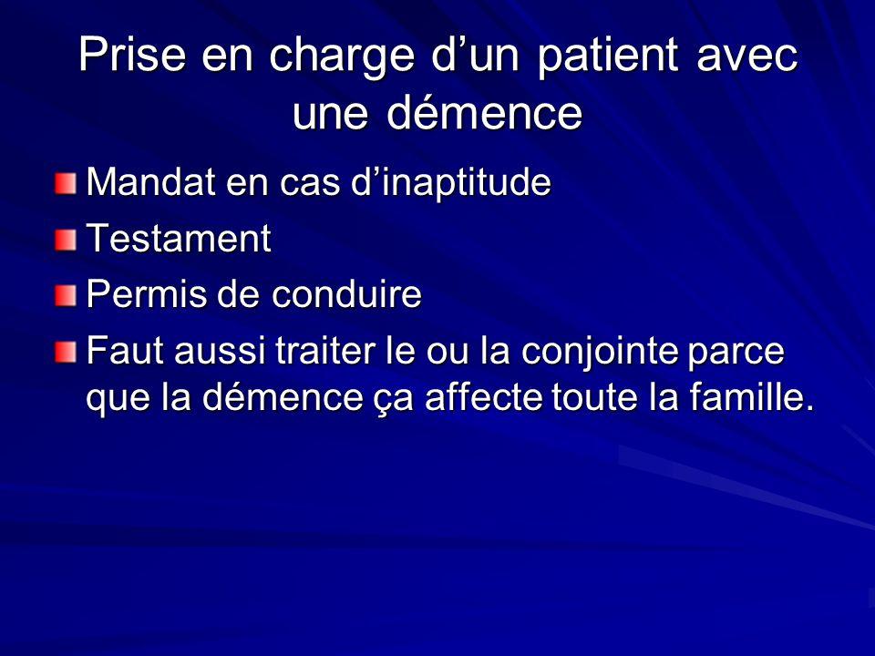 Prise en charge dun patient avec une démence Mandat en cas dinaptitude Testament Permis de conduire Faut aussi traiter le ou la conjointe parce que la