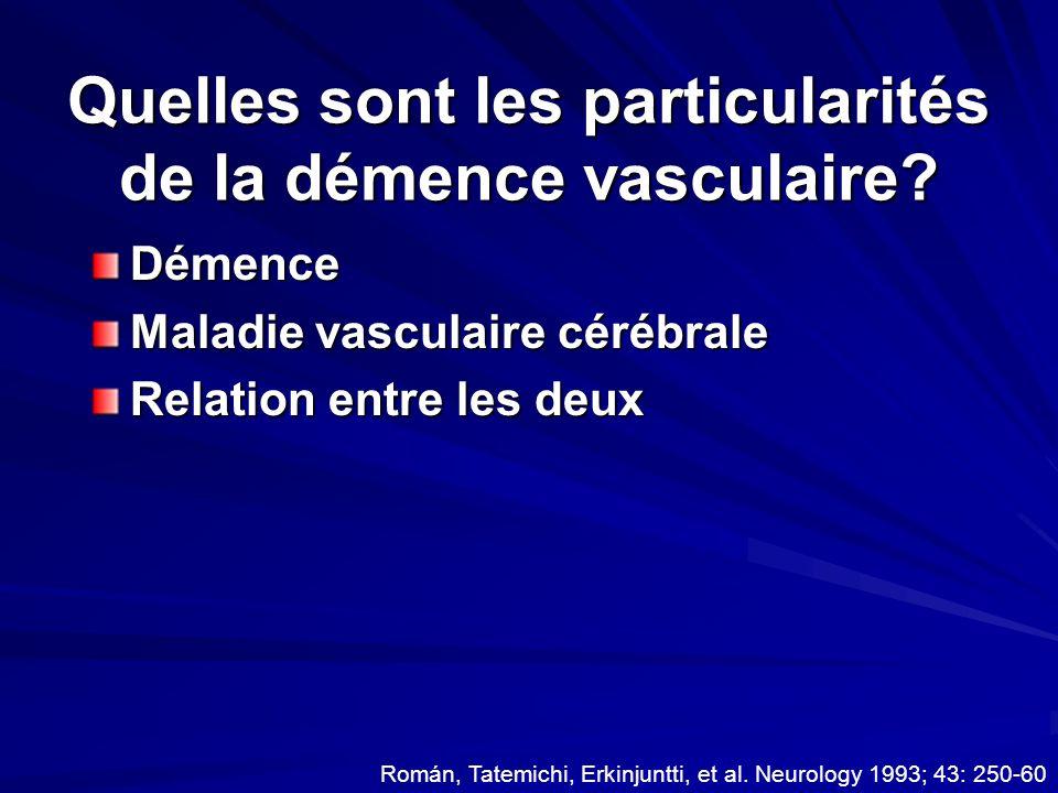 Quelles sont les particularités de la démence vasculaire? Démence Maladie vasculaire cérébrale Relation entre les deux Román, Tatemichi, Erkinjuntti,