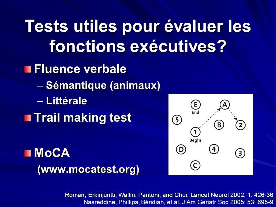 Tests utiles pour évaluer les fonctions exécutives? Fluence verbale –Sémantique (animaux) –Littérale Trail making test MoCA(www.mocatest.org) Román, E
