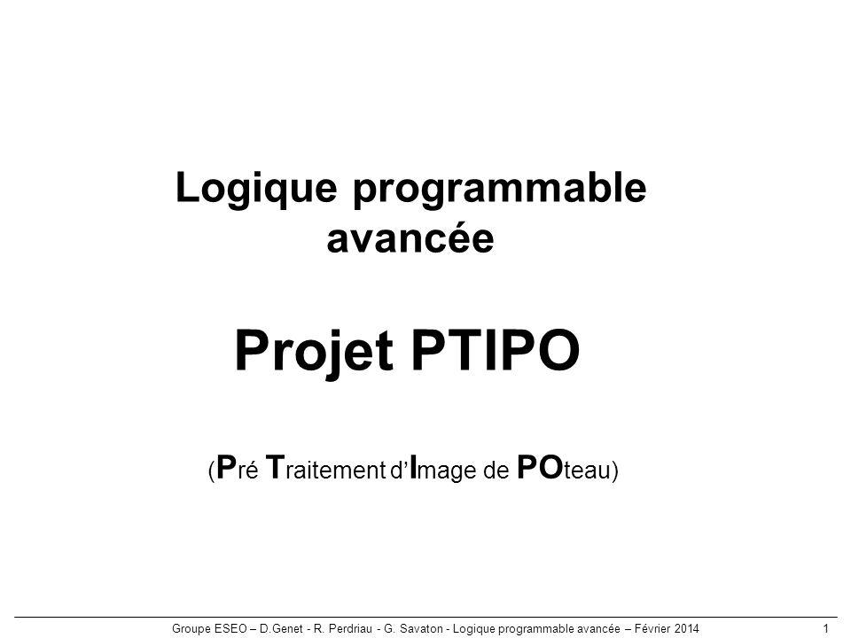 Groupe ESEO – D.Genet - R. Perdriau - G. Savaton - Logique programmable avancée – Février 20141 Logique programmable avancée Projet PTIPO ( P ré T rai